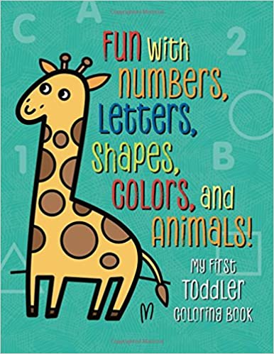 My First Toddler Coloring Book: Fun with Numbers, Letters, Shapes ...