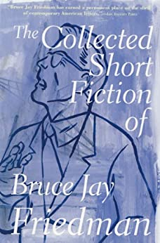 The Collected Short Fiction of Bruce Jay Friedman by [Friedman, Bruce Jay]