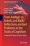 img - for From Animals to Robots and Back: Reflections on Hard Problems in the Study of Cognition: A Collection in Honour of Aaron Sloman (Cognitive Systems Monographs) book / textbook / text book