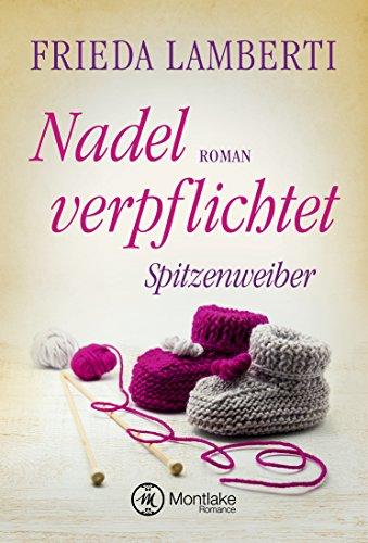 Nadel verpflichtet - Spitzenweiber (Spitzenweiber Reihe) (German Edition)