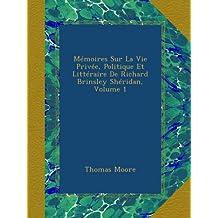 Mémoires Sur La Vie Privée, Politique Et Littéraire De Richard Brinsley Shéridan, Volume 1