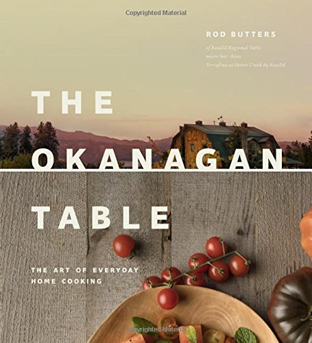 Okanagan Table: The Art of Everyday Home Cooking