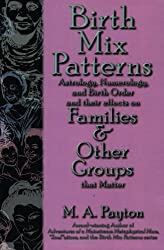 Birth Mix Patterns:  Astrology, Numerology, and Birth Order and their effects on Families & Other Groups that Matter