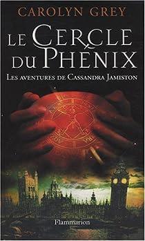 Le Cercle du Phénix : Les aventures de Cassandra Jamiston par Grey