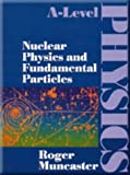 Nuclear Physics and Fundamental Particles, Roger Muncaster, 0748718052