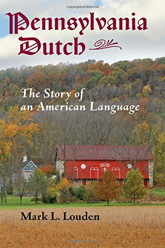 Pennsylvania Dutch: The Story of an American Language (Young Center Books in Anabaptist and Pietist Studies) by Johns Hopkins University Press