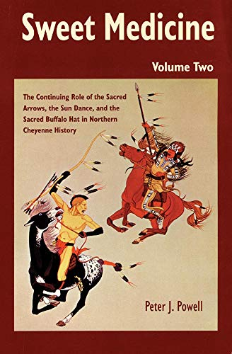 Sweet Medicine: Continuing Role of the Sacred Arrows, the Sun Dance, and the Sacred Buffalo Hat in Northern Cheyenne History (Civilization of the ... Civilization of the American Indian Series)