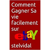 Comment Gagner Sa vie facilement sur eBay (French Edition)