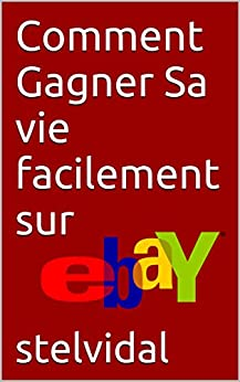 comment gagner sa vie facilement sur ebay french edition ebook stelvidal kindle store. Black Bedroom Furniture Sets. Home Design Ideas