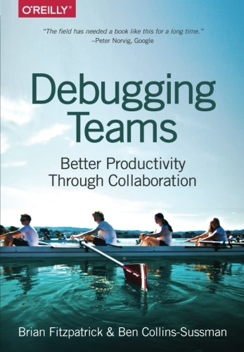 Debugging Teams: Better Productivity through Collaboration by O'Reilly Media