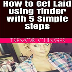 How to Get Laid Using Tinder with 5 Simple Steps