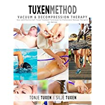 TuxenMethod Vacuum & Decompression Therapy: Easy and Effective Soft Tissue Treatment Techniques for Professional Massage Therapists