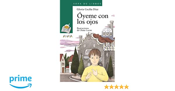 Oyeme con los ojos (Sopa de Libros / Soup of Books) (Spanish Edition): Gloria Cecilia Diaz, Chata Lucini: 9788420744032: Amazon.com: Books