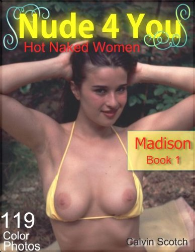[EBOOK] Nude 4 You - Madison - 119 Pictures: Nude and Stripping Girl Nackt<br />ZIP