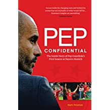 Pep Confidential: Inside Pep Guardiola's First Season at Bayern Munich (English Edition)