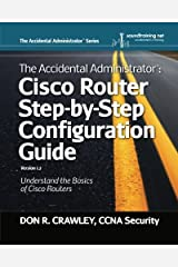 The Accidental Administrator:  Cisco Router Step-by-Step Configuration Guide (Volume 1) Paperback