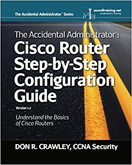 The Accidental Administrator: Cisco Router Step-by-Step