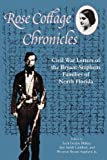 Rose Cottage Chronicles : Civil War Letters of the Bryant-Stephens Families of North Florida, Blakey, Arch Fredric, 0813044383