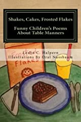 Shakes, Cakes, Frosted Flakes: Funny Children's Poems About Table Manners Paperback