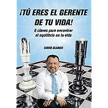 ¡TU ERES EL GERENTE DE TU VIDA!: 6 Claves para encontrar el Equilibrio en Tu Vida (Spanish Edition)