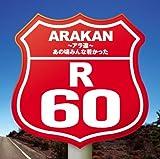 R60 -ARAKAN- ANOKORO MINNA WAKAKATTA