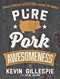 Pure Pork Awesomeness: Totally Cookable Recipes from Around the World by Gillespie, Kevin, Joachim, David (2015…
