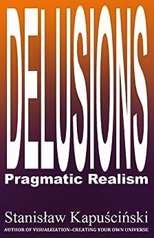 DELUSIONS - Pragmatic Realism by [Kapuscinski (aka Stan I.S. Law), Stanislaw]