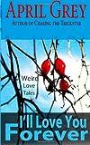 I'll Love You Forever:, April Grey, 1496149831