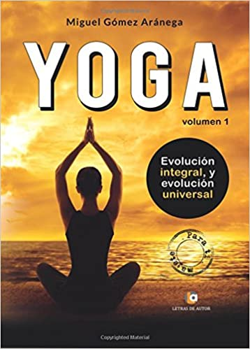 Volumen I. Iniciación al Yoga: Evolución integral, y ...