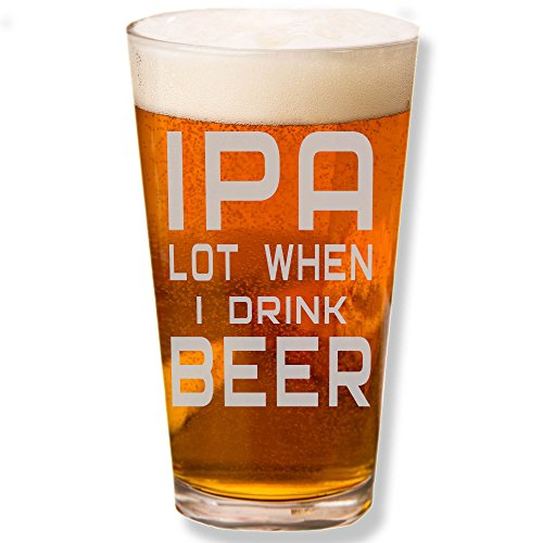 Shop4Ever IPA Lot When I Drink Beer Laser Engraved Beer Pint Glass (Clear, 16 oz.)