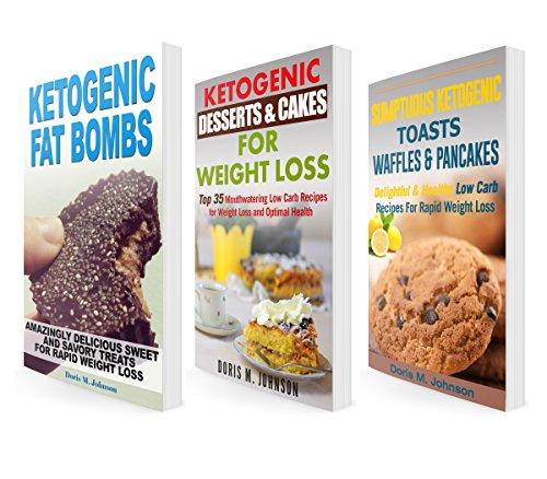 Ketogenic Diet BOX SET 3 IN 1: Ketogenic Fat Bombs + Ketogenic Desserts & Cakes + Ketogenic Toasts, Waffles & Pancakes by Doris M. Johnson