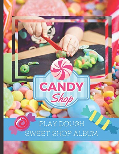 Play Dough Sweet Shop Album: Stick Photos of Your Children's Play Dough Creations Inside This Lovely Candy Shop Themed Scrapbook (Play Dough Albums)