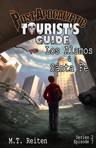 The Post Apocalyptic Tourist's Guide to Los Alamos and Santa Fe: a novella (The Post Apocalyptic Tourist's Guide, Series 2 Book 3)