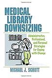 Medical Library Downsizing, Michael J. Schott, 0789004135