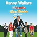 Friends Like These | Danny Wallace
