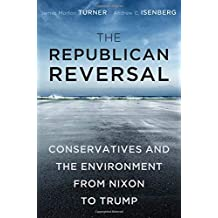 The Republican Reversal: Conservatives and the Environment from Nixon to Trump