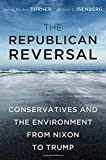 """James M. Turner and Andrew C. Isenberg, """"The Republican Reversal: Conservatives and the Environment from Nixon to Trump"""" (Harvard UP, 2018)"""