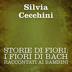 Storie di fiori: I Fiori di Bach raccontati ai bambini [Stories of Flowers: The Flowers of Bach Recounted for Children]