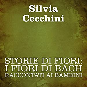 Storie di fiori: I Fiori di Bach raccontati ai bambini [Stories of Flowers: The Flowers of Bach Recounted for Children] Hörbuch