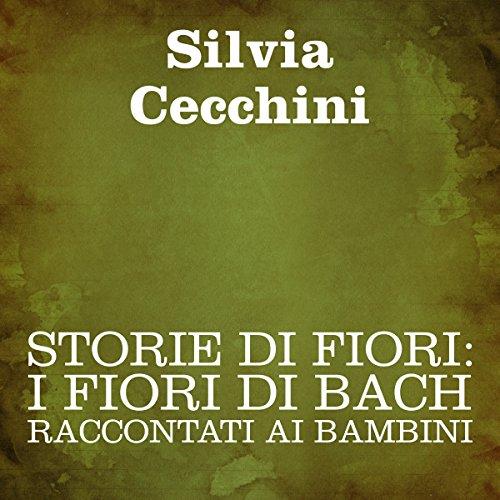 Storie di fiori: I Fiori di Bach raccontati ai bambini [Stories of Flowers: The Flowers of Bach Recounted for Children]: I Fiori di Bach raccontati ai bambini