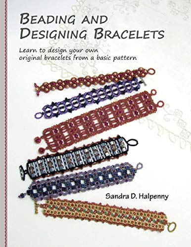 Beading and Designing Bracelets: Learn to Design Your Own Original Bracelets From a Basic Pattern -