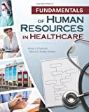 Fundamentals of Human Resources in Healthcare, Fried, Bruce and Fottler, Myron D., 1567933637