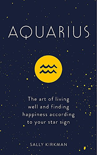 (Aquarius: The Art of Living Well and Finding Happiness According to Your Star Sign)