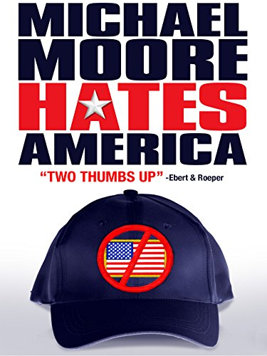 Michael Moore Hates America (No One Left To Speak For Me)