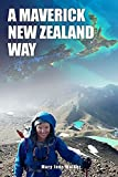 A Maverick New Zealand Way: The essential Kiwi travel companion! A New Zealand adventurer's engrossing memoir of journeys in her own land, with 625 images.