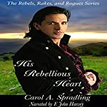 His Rebellious Heart: The Rebels, Rakes, and Rogues Series | Carol A. Spradling