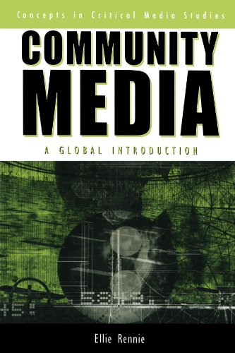 Community Media: A Global Introduction (Critical Media Studies) (Critical Media Studies: Institutions, Politics, and Cul
