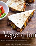 Canadian Living; The Vegetarian Collection, Canadian Living Test Kitchen and Alison Kent, 0981393802