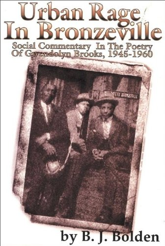Urban Rage in Bronzeville: Social Commentary in the Poetry of Gwendolyn Brooks, 1945-1960