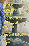 img - for NPH: Journey into Dementia and Out Again: Second Edition book / textbook / text book